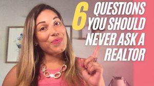 6 questions you should never ask a Realtor