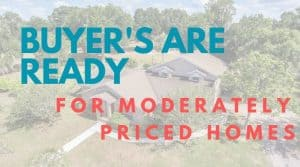 BUYER'S ARE READY FOR MODERATELY PRICED HOMES